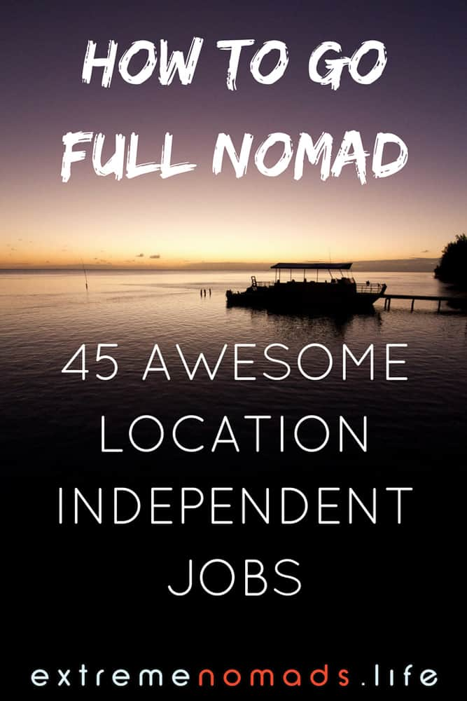how to go full nomad 45 location independent jobs
