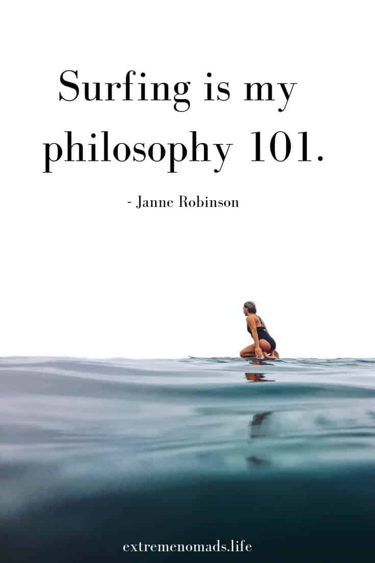 Surfing is my philosophy 101- janne robinson surf quote pinterest image